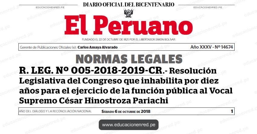 R. LEG. Nº 005-2018-2019-CR - Resolución Legislativa del Congreso que inhabilita por diez años para el ejercicio de la función pública al Vocal Supremo César Hinostroza Pariachi - www.congreso.gob.pe