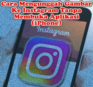 Kini Pengguna iPhone Dapat Mengunggah Gambar Ke Instagram Tanpa Membuka Aplikasi, Ini Dia Caranya