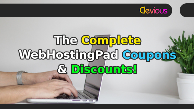 The Complete WebHostingPad Coupons & Discounts! - Clevious