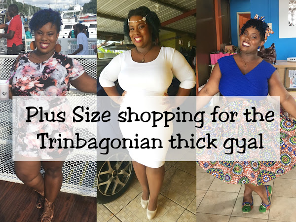 Plus Size shopping for the Trinbagonian thick gyal
