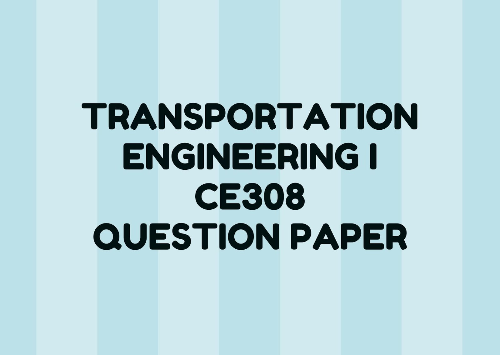 Transportation Engineering I | CE308 | Question Papers (2015 batch)