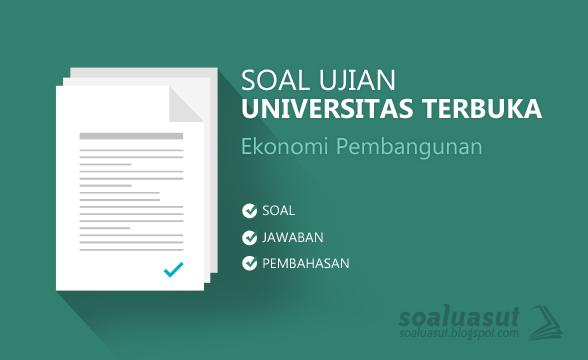 Soal Ujian UT (Universitas Terbuka) Ekonomi Pembangunan