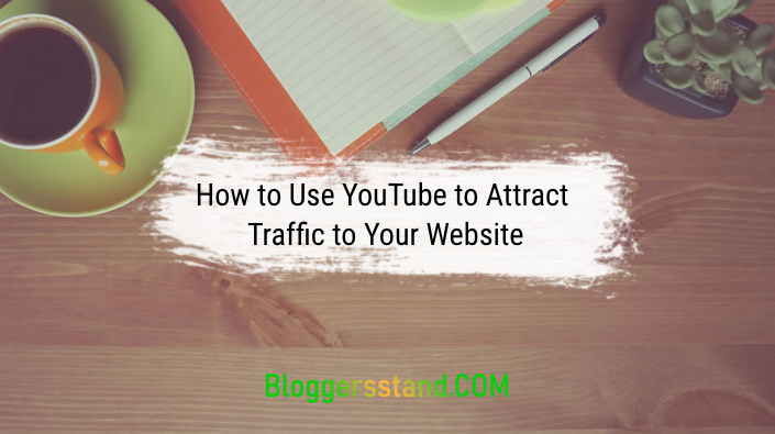 How to Use YouTube To Attract Traffic To Your Website