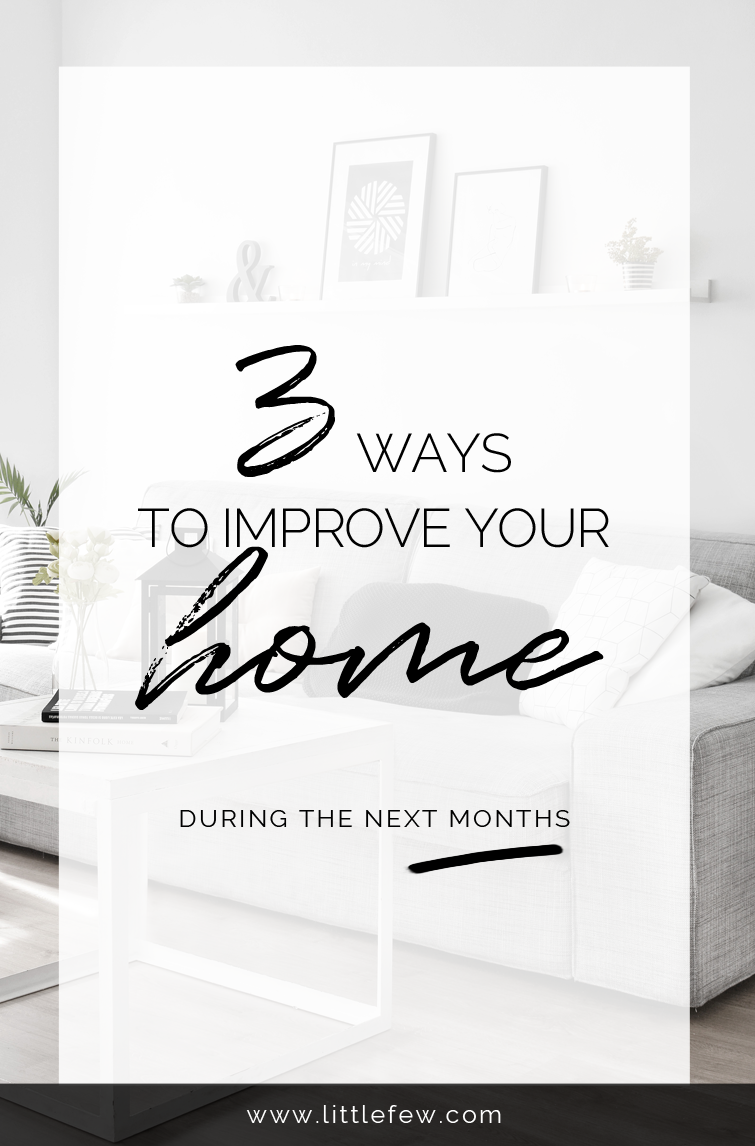 THREE WAYS TO IMPROVE YOUR HOME