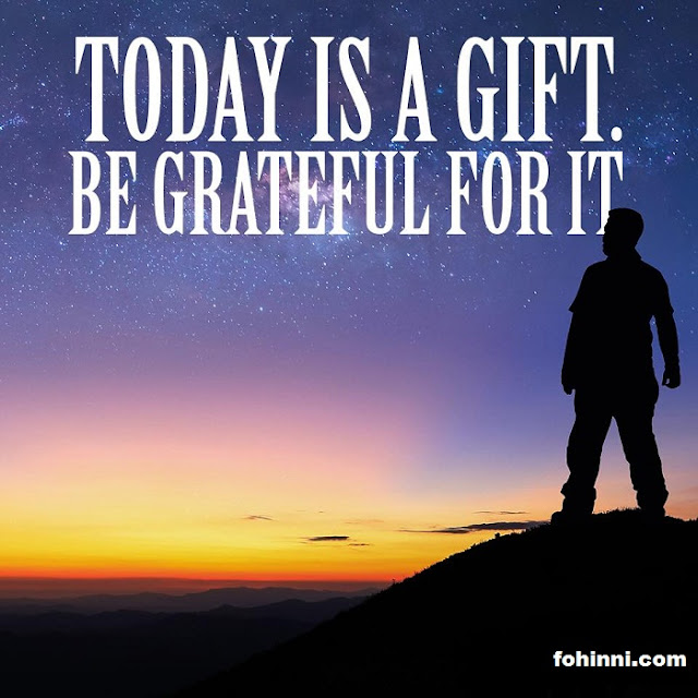 TODAY IS A GIFT, BE GRATEFUL FOR IT...