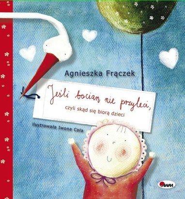 Jeśli bocian nie przyleci, czyli skąd się biorą dzieci - Agnieszka Frączek