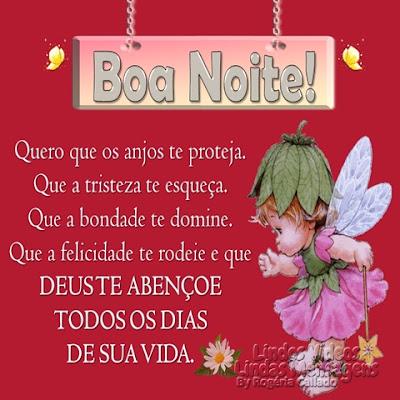 Boa Noite! Quero que os anjos te proteja. Que a tristeza te esqueça. Que a bondade te domine. Que a felicidade te rodeie e que DEUS TE ABENÇOE TODOS OS DIAS DE SUA VIDA.