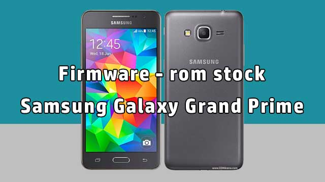 rom stock Samsung Galaxy Grand Prime SM-G530F