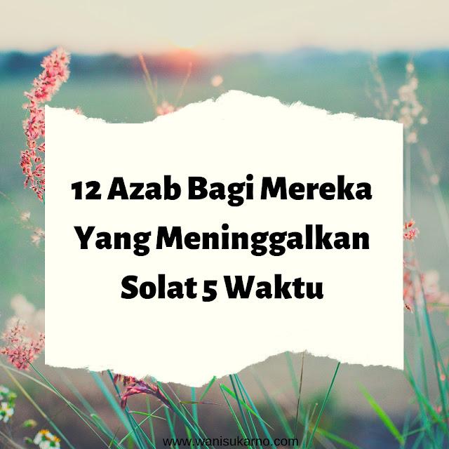 12 Azab Bagi Mereka Yang Meninggalkan Solat 5 waktu