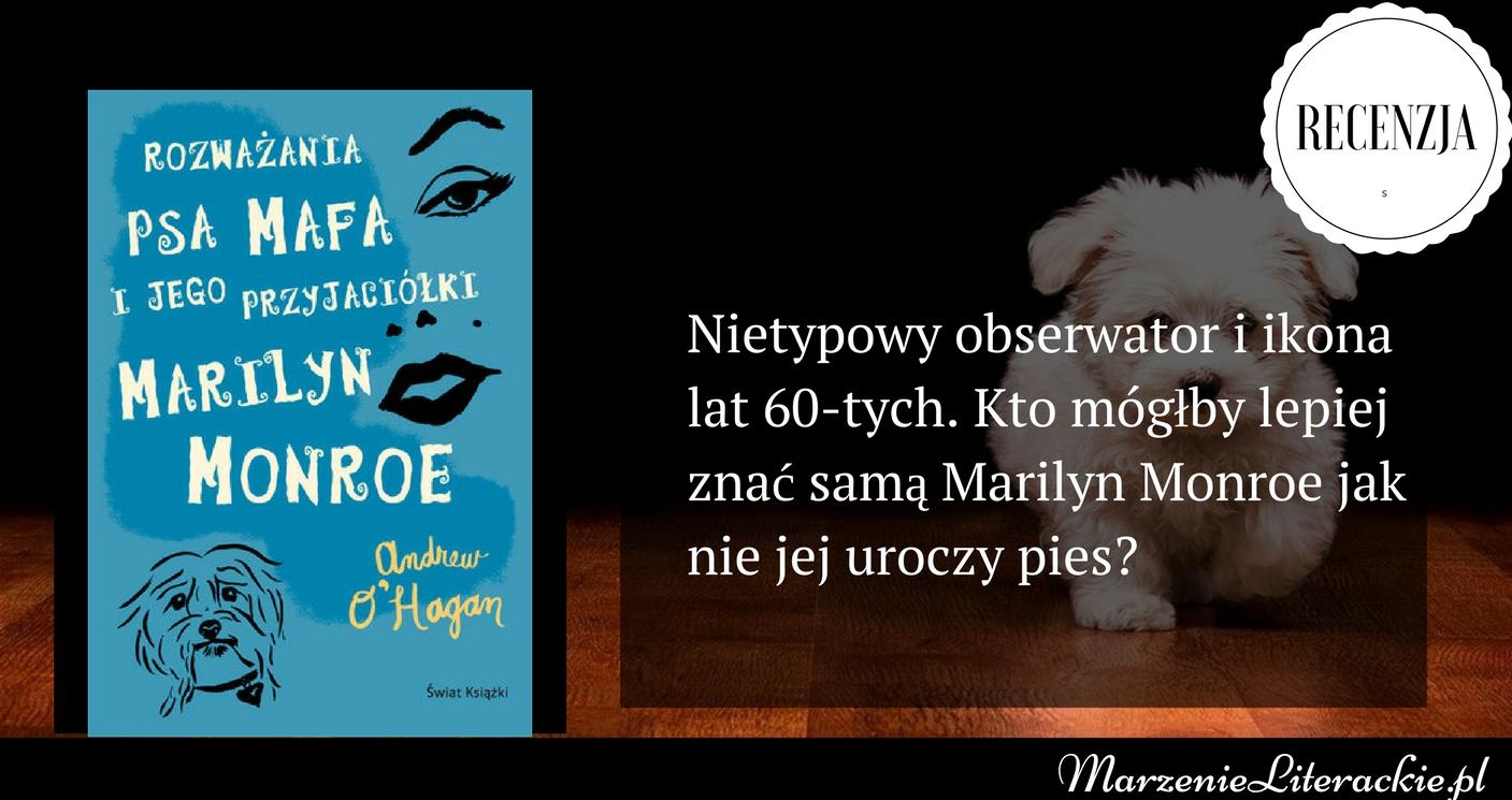 marzenie literackie, rozważania psa mafa i jego przyjaciółki marilyn monroe, andrew o'hagan