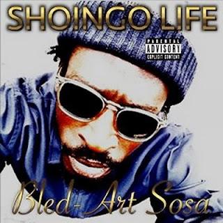 Shoingo Life - Bled-Art Sosa (2016)