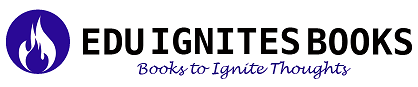 EDU IGNITES BOOKS -  BOOKS TO IGNITE THOUGHTS