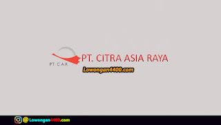 Lowongan Kerja PT. Citra Asia Raya Jababeka Cikarang