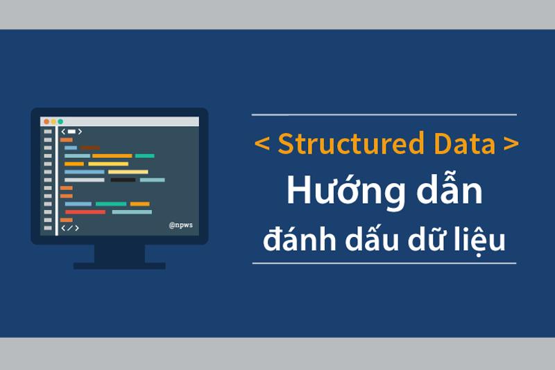 Dữ liệu có cấu trúc (Structured Data) là gì ? Tìm hiểu và xem hướng dẫn