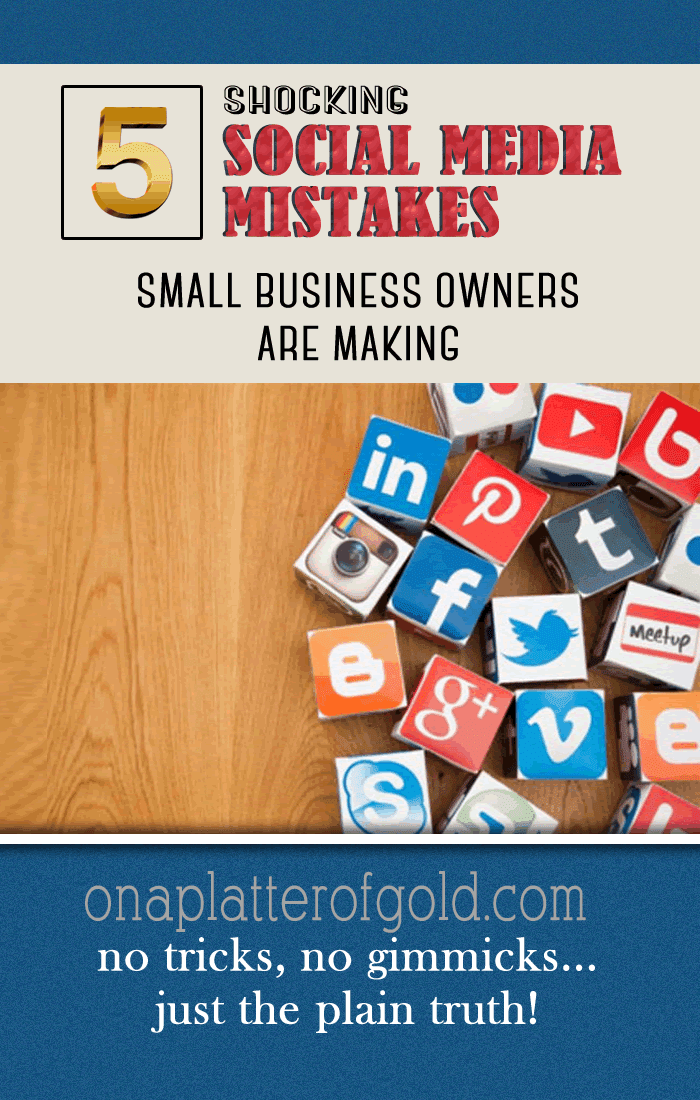 Top 5 Shocking Social Media Mistakes Small Business Owners Are Making And What To Do About It