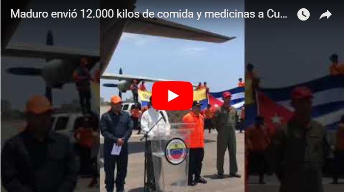 Maduro envió 12.000 kilos de comida y medicinas a Cuba - Y nosotros muriendo!