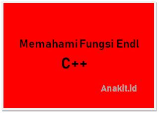 pengertian endl dan fungsi endl dalam program c++