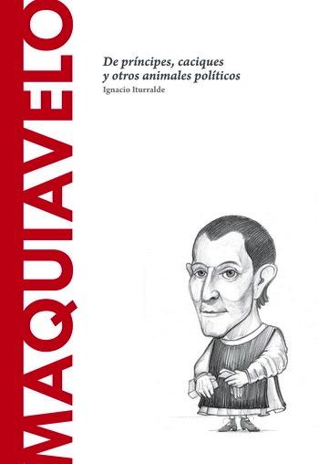 Maquiavelo: De príncipes, caciques y otros animales políticos – Ignacio Iturralde