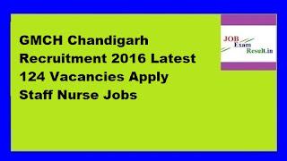 GMCH Chandigarh Recruitment 2016 Latest 124 Vacancies Apply Staff Nurse Jobs