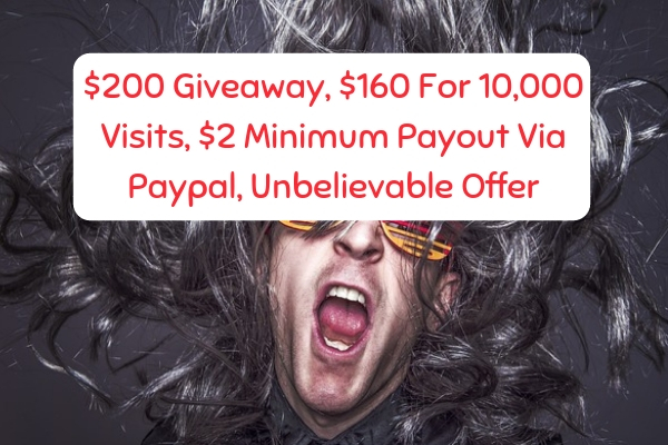 $200 Giveaway, $160 For 10,000 Visits, $2 Minimum Payout Via