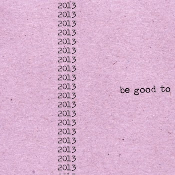 2013, be good to me :)