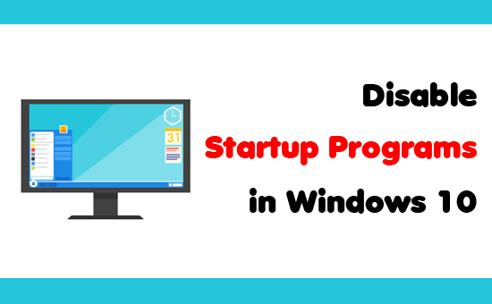 How to Disable Startup Programs in Windows 10
