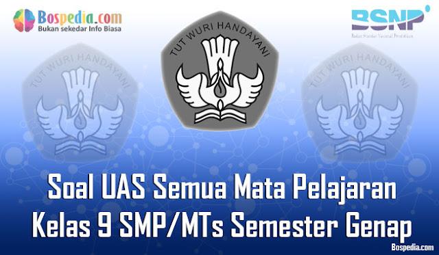Kumpulan Soal UAS Semua Mata Pelajaran Kelas  Lengkap - Kumpulan Soal UAS Semua Mata Pelajaran Kelas 9 SMP/MTs Semester Genap Terbaru