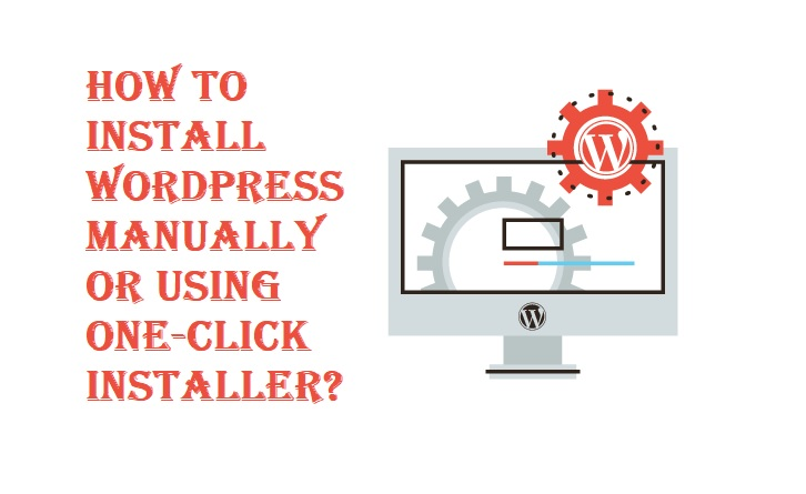 How to Install WordPress Manually or using One-Click Installer