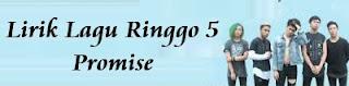 Lirik Lagu Ringgo 5 - Promise