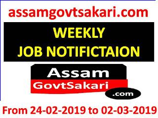 Assam Govt Sakari Weekly Job Update from 24-02-2019 to 02-03-2019