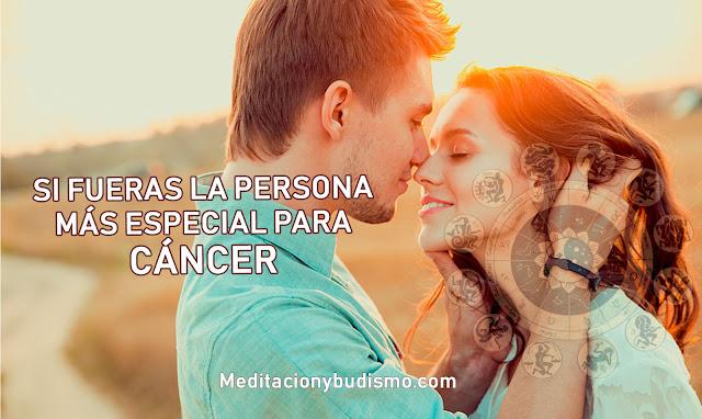 Si fueras la persona más especial para CÁNCER...