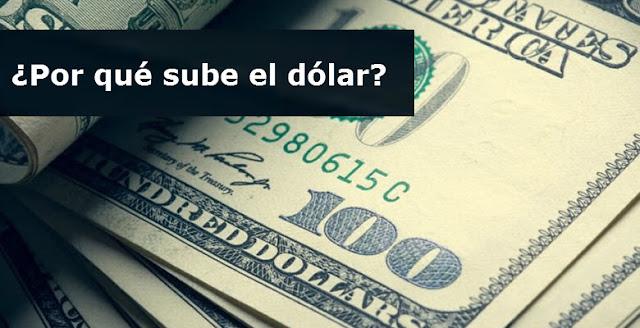 Por qué esta subiendo el dólar