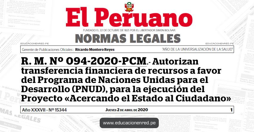 R. M. Nº 094-2020-PCM.- Autorizan transferencia financiera de recursos a favor del Programa de Naciones Unidas para el Desarrollo (PNUD), para la ejecución del Proyecto «Acercando el Estado al Ciudadano»