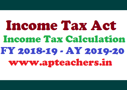 Income Tax Act and Income Tax Calculation for FY 2018-19 for