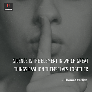 Silence is the element in which great things fashion themselves together