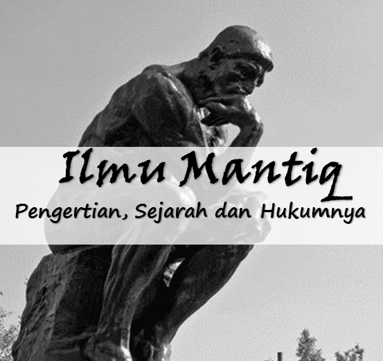 Ilmu Mantiq, Pengertian, Sejarah Dan Hukum Mempelajarinya