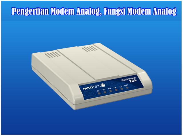 Pengertian Modem Analog, Fungsi Modem Analog dan Cara Kerja Modem Analog