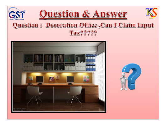 Q & A : Decoration Office ,Can I Claim Input Tax?????