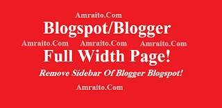 How To Remove Sidebar in Blogger Blogspot To Create Full Width Page