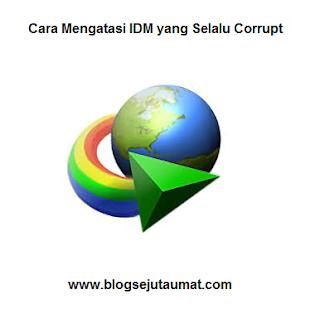 Cara Mengatasi IDM yang Selalu Corrupt