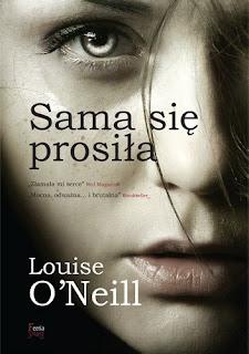 """(PRZEDPREMIEROWO) """"Sama się prosiła"""" Louise O'Neill"""