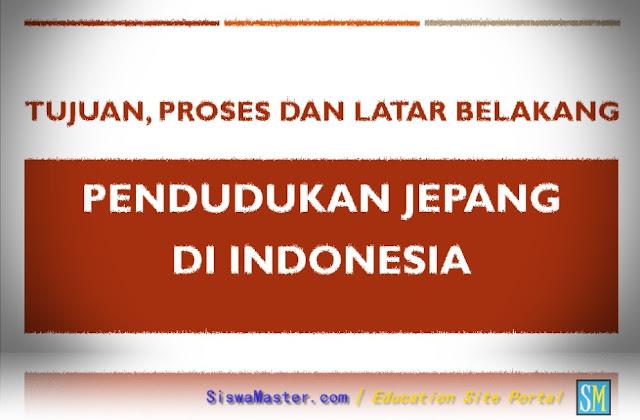 Tujuan, Proses dan Latar Belakang Pendudukan Jepang di Indonesia