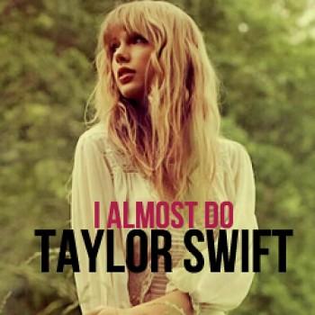 Taylor Swift - I Almost Do:歌詞+中文翻譯 - 音樂庫