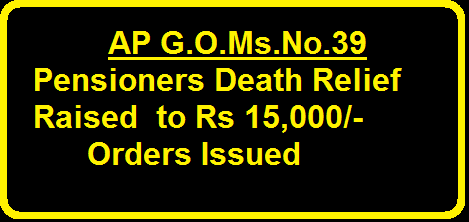 Government of Andhra Pradesh -Death Relief- Relief in Case of death of Pensioners |Family Pensioners in Receipt of Pensio-|Raised to a minimum of Rs 15,000/-|AP G.O.Ms.No.39 Pensions-Death Relief-Raised to a Minimum of Rs15,000-Orders- Issued/2016/03/ap-gomsno39-pensions-death-relief-raised-to-minimum-of-Rs15000-orders-issued.html