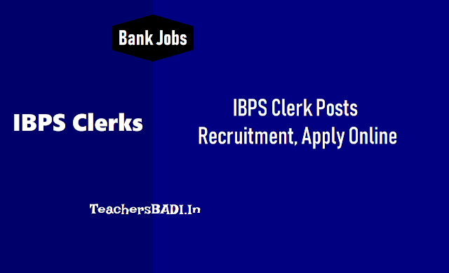 IBPS Clerk Posts Recruitment 2019 Notification,ibps clerks online application form,ibps clerks last date to apply,ibps clerks admit cards,ibps clerks recruitment results,ibps rrbs clerks results