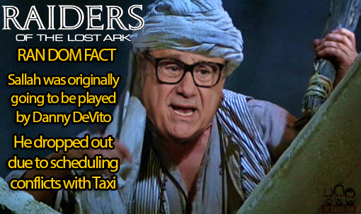 Danny DeVito was the first choice to play the Sallah in Raiders of the Lost Ark