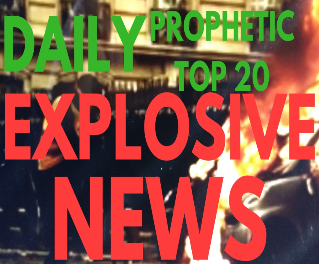 FRESH EXPLOSIVE DAILY PROPHETIC HOT NEWS