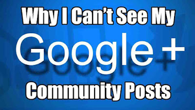 Why I Can't See My Google Plus Community Posts