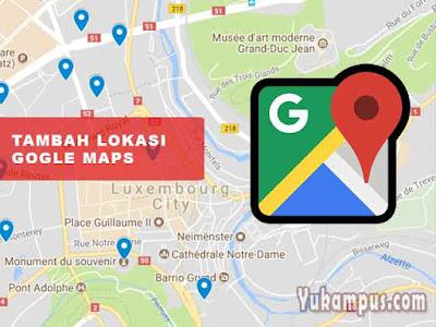 cara menambah lokasi google maps