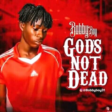[Music] Bobby Boy - God's Not Dead (Prod by Hipopo Beat z)